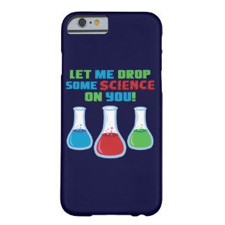 Let Me Drop Some Science On You iPhone 6/6s Case