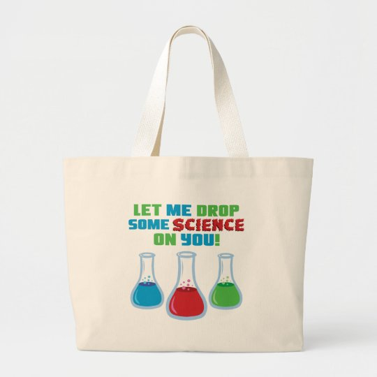 Let Me Drop Some Science On You Large Tote Bag