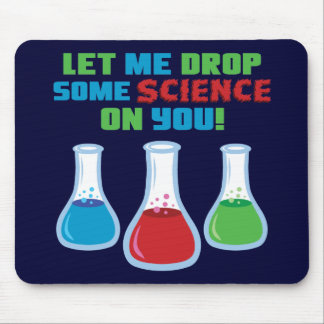 Let Me Drop Some Science On You Mouse Pad