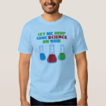Let Me Drop Some Science On You T-shirts