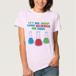 Let Me Drop Some Science On You Tee Shirts