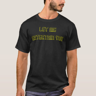 Let Me Entertain You     with KBP web site on back T-Shirt