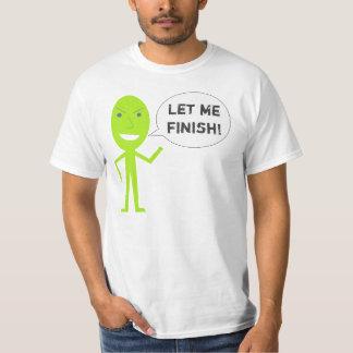 Let Me Finish! T-Shirt