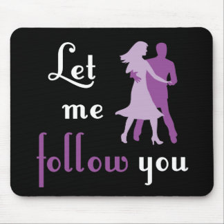 Let Me Follow You Mouse Pad
