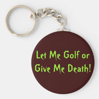 Let Me Golf or Give Me Death! Keychain