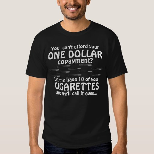 Let me have 10 of your cigarettes... shirt