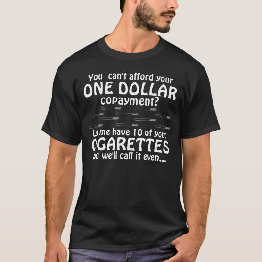 Let me have 10 of your cigarettes... T-Shirt