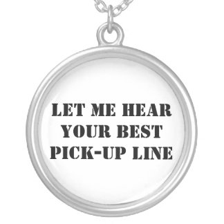 Let Me Hear Your Best Pick-Up Line Custom Jewelry