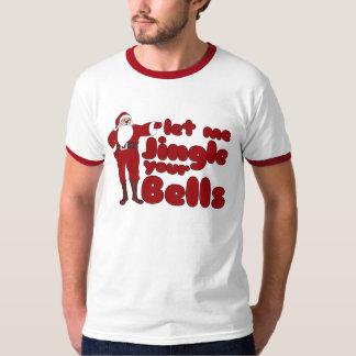Let me Jingle your Bells Shirts