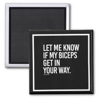 Let me know if my biceps get in your way -   Guy F 2 Inch Square Magnet