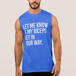 Let me know if my biceps get in your way sleeveless shirt
