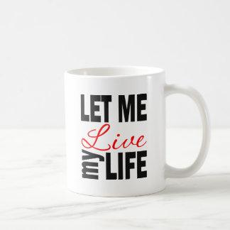 Let Me Live My Life on White Coffee Mug