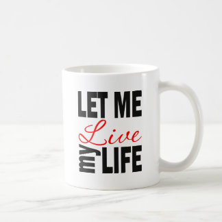 Let Me Live My Life on White Classic White Coffee Mug