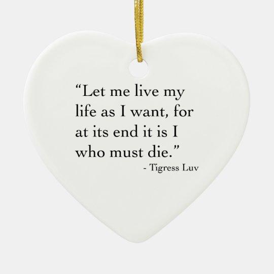 Let Me Live My Life (Ornament) Ceramic Ornament
