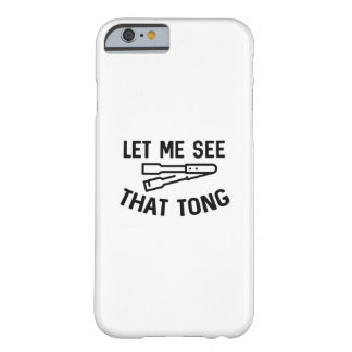 Let Me See That Tong Barely There iPhone 6 Case