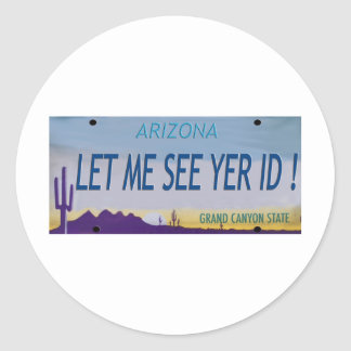 Let Me See Yer Id! Classic Round Sticker