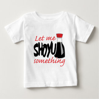 Let Me Shoyu Something Tee Shirt