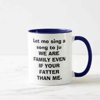 Let me sing a song to ju WE ARE FAMILY EVEN IF ... Mug