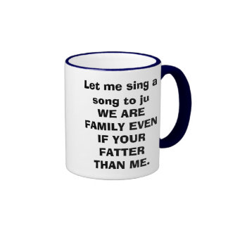 Let me sing a song to ju WE ARE FAMILY EVEN IF ... Coffee Mugs