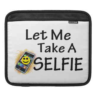 Let Me Take A Selfie Sleeve For iPads