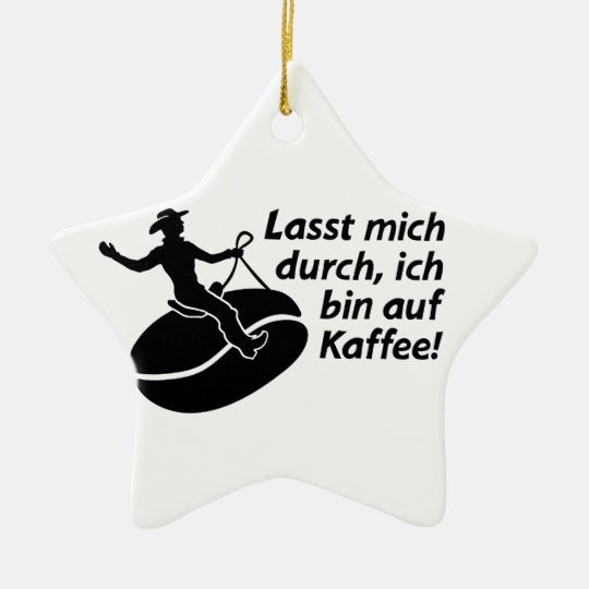 Let me through, I are onto coffee! Kaffeerodeo Ceramic Ornament