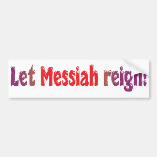 Let Messiah Reign! Car Bumper Sticker