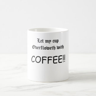 Let my cup Overfloweth with Coffee!! Classic White Coffee Mug
