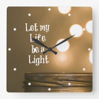 Let my Life be a Light Quote Clocks