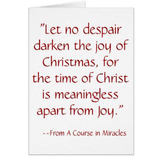 """""""Let no despair darken the joy of Christmas, fo... Card"""