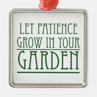 Let Patience Grow In Your Garden Metal Ornament