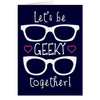 Let s Be Geeky Together Card