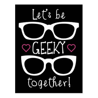 Let s Be Geeky Together Post Card