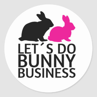 Let s do bunny business round stickers