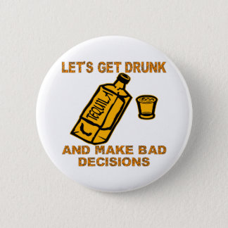 Let's Get Drunk And Make Bad Decisions Button