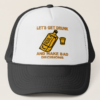 Let's Get Drunk And Make Bad Decisions Trucker Hat
