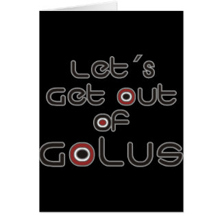 Let´s Get out of Golus Card