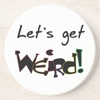 Let s Get Weird Drink Coasters