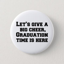 Let's give a big cheer, Graduation time is here.pn Button