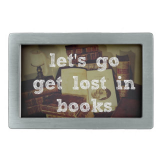 Let s Go Get Lost In Books Belt Buckle