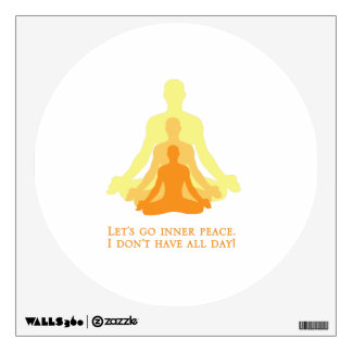 Let's Go Inner Peace, I Don't Have All Day! Wall Sticker