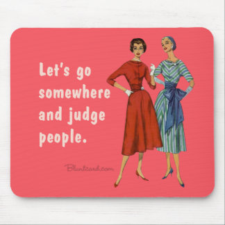 Let s go somewhere and judge people mouse pad