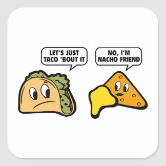 Let's Just Taco 'Bout It. No, I'm Nacho Friend. Square Sticker