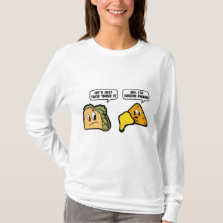 Let's Just Taco 'Bout It. No, I'm Nacho Friend. T-Shirt