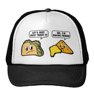 Let's Just Taco 'Bout It. No, I'm Nacho Friend. Trucker Hat