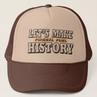 LET'S MAKE FOSSIL FUEL HISTORY TRUCKER HAT