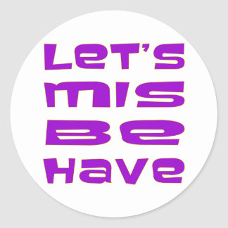 Let's Misbehave Classic Round Sticker