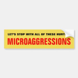 """LET'S STOP WITH … THESE HURTFUL MICROAGGRESSIONS"" BUMPER STICKER"