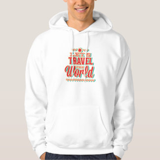 Let's Travel The World Hoodie