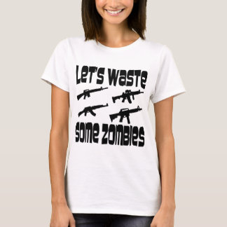 Let's Waste Some Zombies T-Shirt