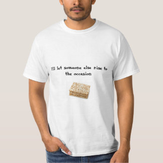 Let someone else rise to the occasion T-Shirt